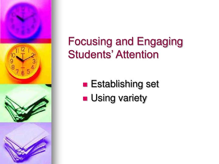 Focusing and engaging students attention