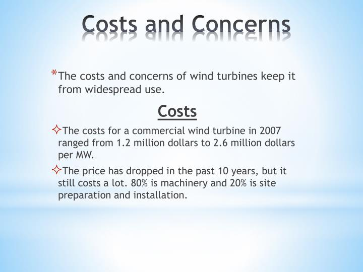 The costs and concerns of wind turbines keep it from widespread use.