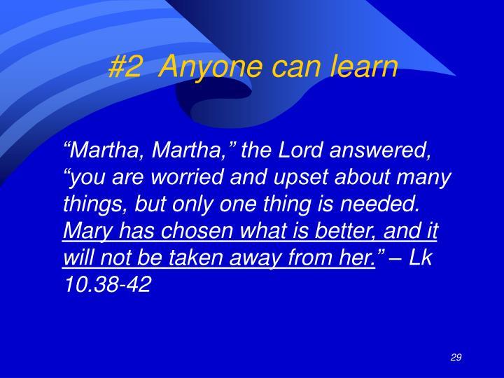 #2  Anyone can learn