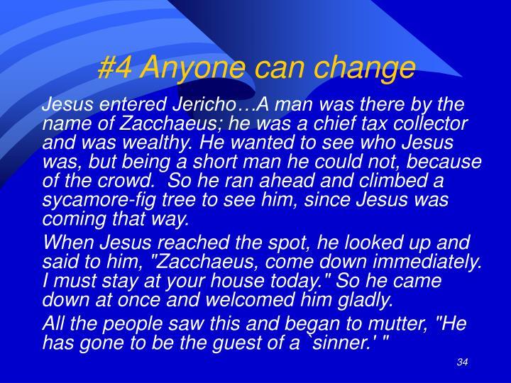 #4 Anyone can change