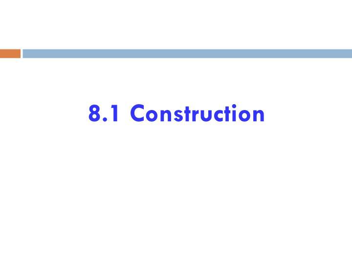 8.1 Construction