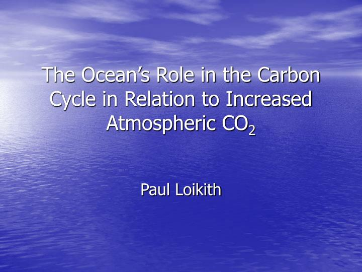 The Ocean's Role in the Carbon Cycle in Relation to Increased Atmospheric CO