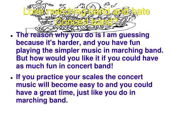 Love marching band and hate Concert band?