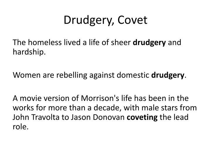 Drudgery, Covet