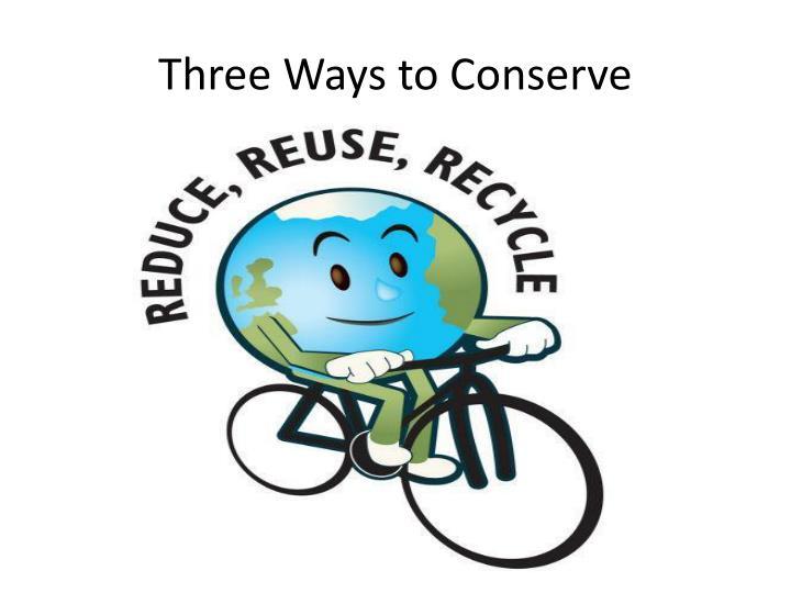 Three Ways to Conserve