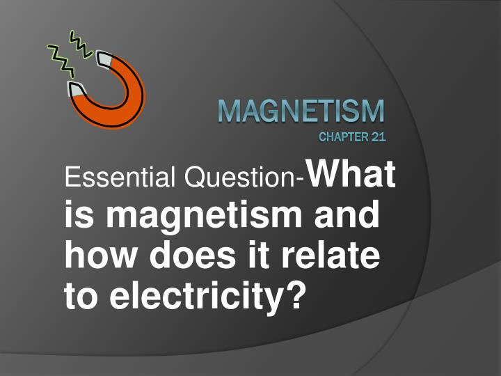 Essential question what is magnetism and how does it relate to electricity