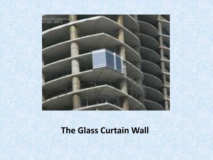 The Glass Curtain Wall