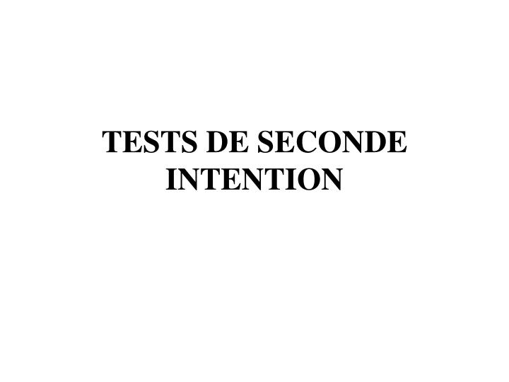 TESTS DE SECONDE INTENTION