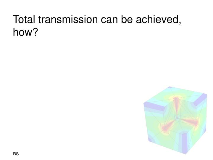 Total transmission can be achieved, how?
