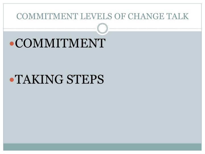 COMMITMENT LEVELS OF CHANGE TALK