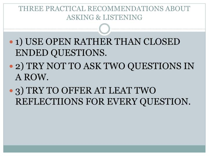 THREE PRACTICAL RECOMMENDATIONS ABOUT ASKING & LISTENING