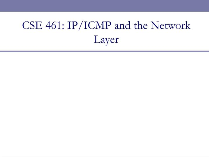 Cse 461 ip icmp and the network layer