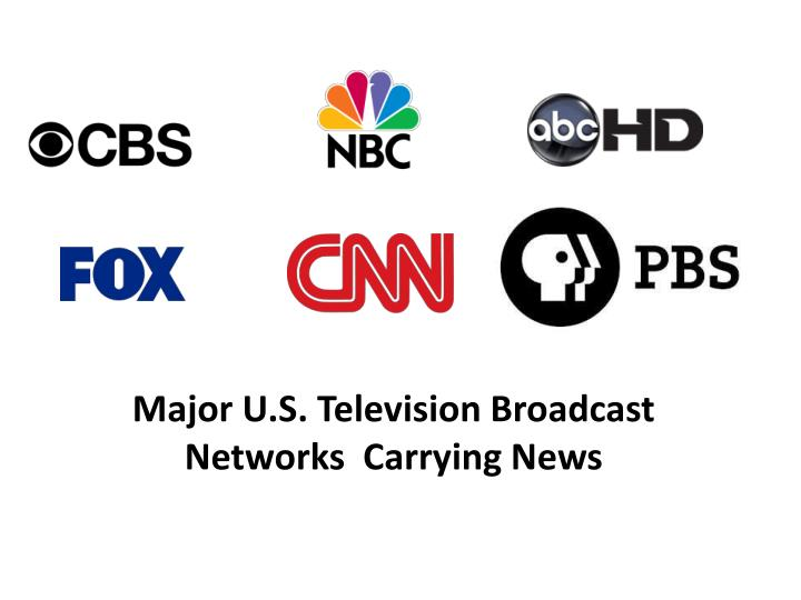 Major U.S. Television Broadcast Networks  Carrying News