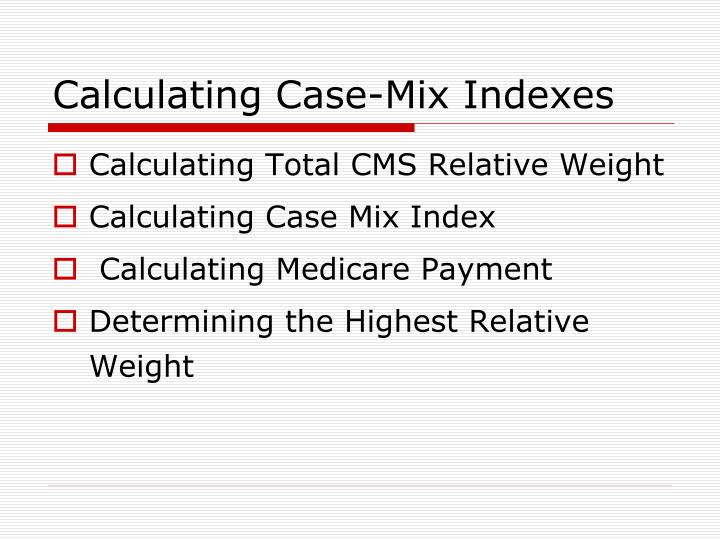 medicare reimbursement and case mix The centers for medicare and medicaid services' nursing home case-mix and quality demonstration : a descriptive overview  case-mix reimbursement,.