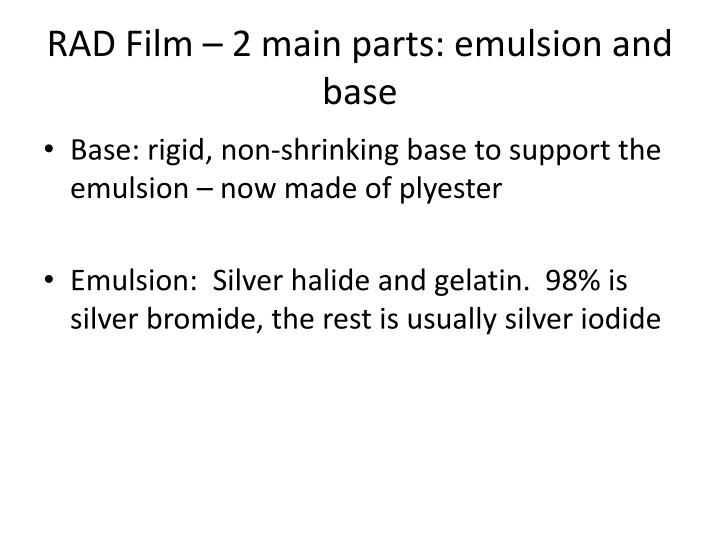 RAD Film – 2 main parts: emulsion and base