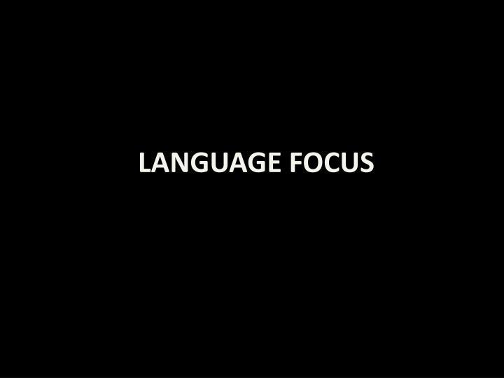 LANGUAGE FOCUS