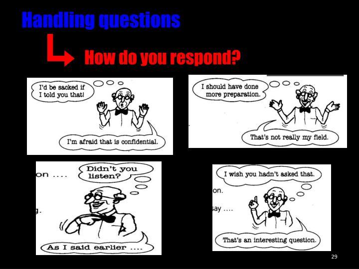 Handling questions