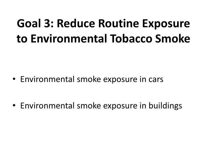 Goal 3: Reduce Routine Exposure to Environmental Tobacco Smoke