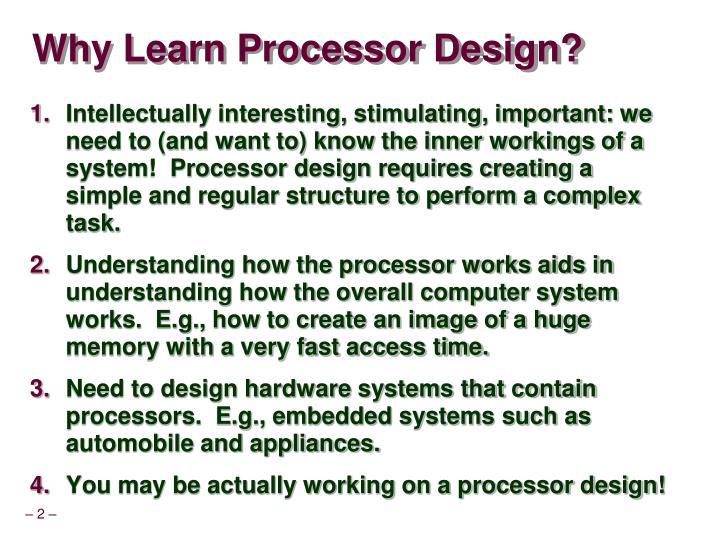 Why Learn Processor Design?