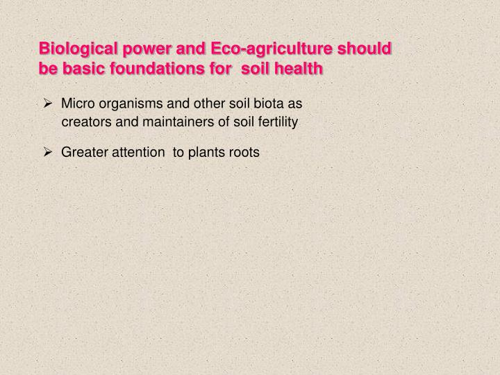 Biological power and Eco-agriculture should be basic foundations for  soil health