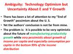 ambiguity technology optimism but uncertainty about e and y growth