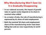why manufacturing won t save us it is gradually disappearing
