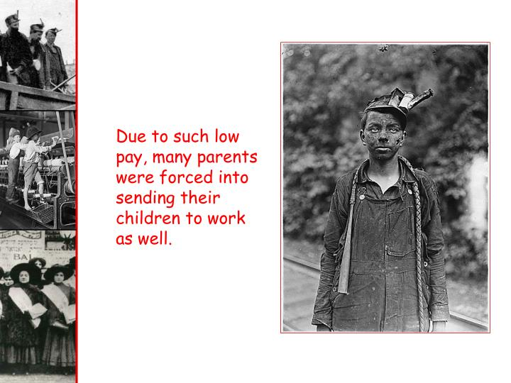 Due to such low pay, many parents were forced into sending their children to work as well.