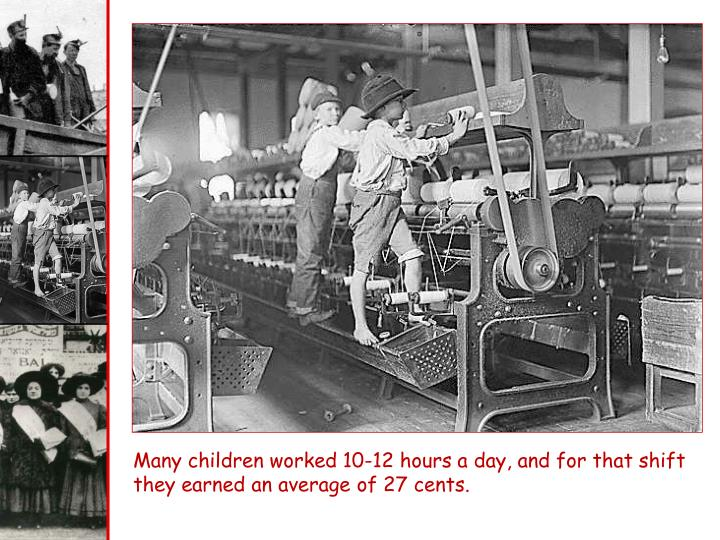 Many children worked 10-12 hours a day, and for that shift they earned an average of 27 cents.