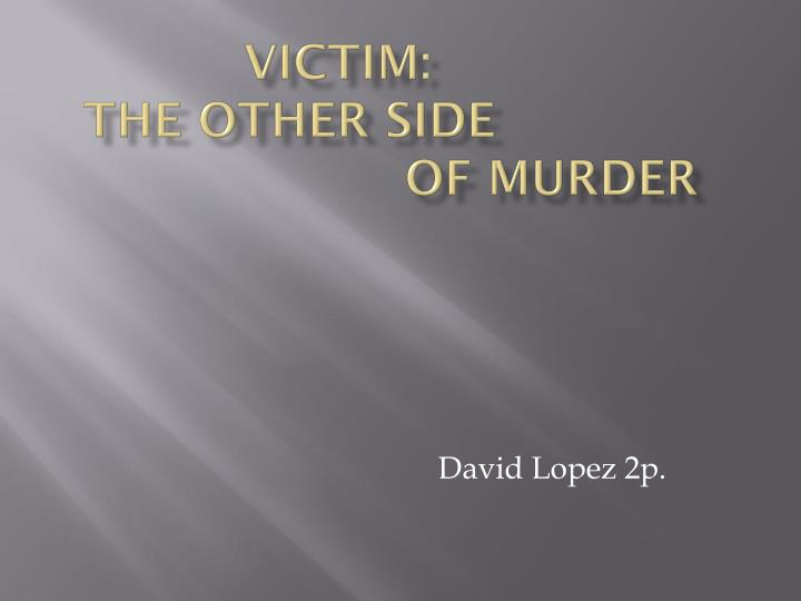 Victim the other side of murder