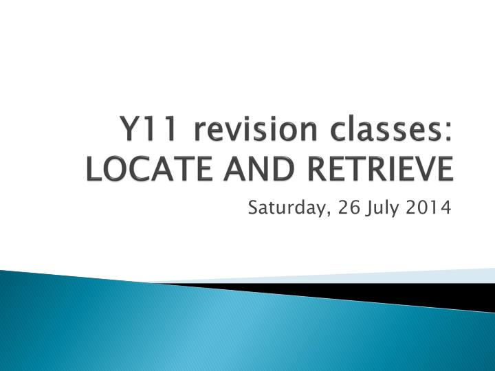 Y11 revision classes: LOCATE AND RETRIEVE