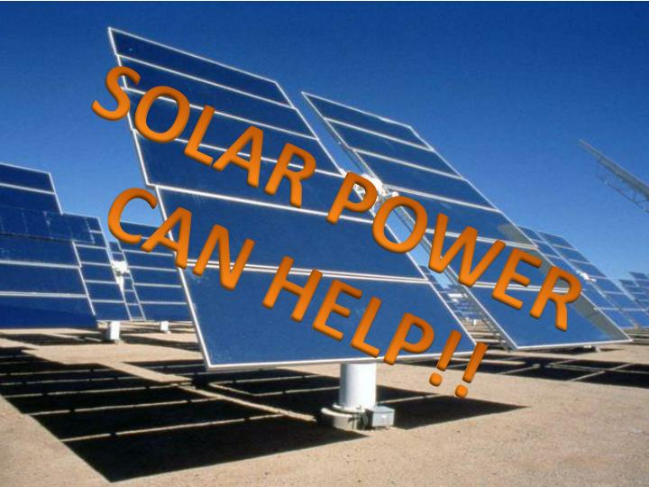 SOLAR POWER CAN HELP!!