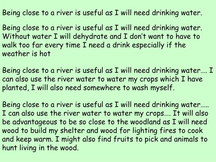 Being close to a river is useful as I will need drinking water.