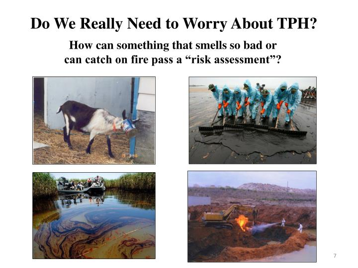 Do We Really Need to Worry About TPH?