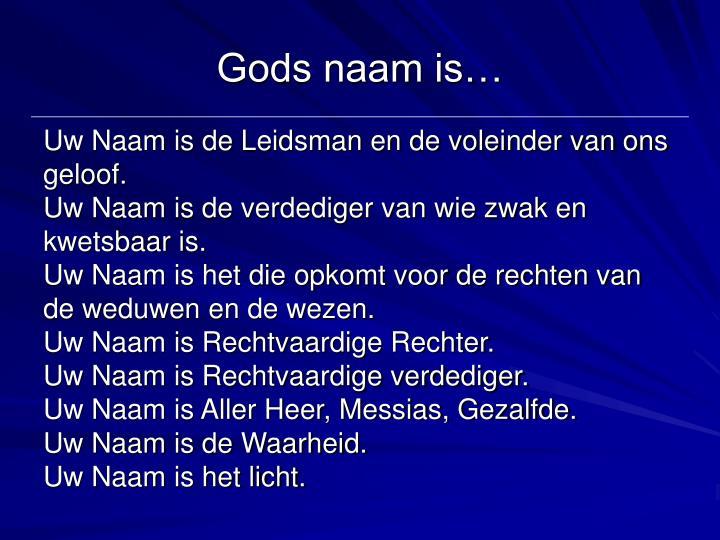 Gods naam is…
