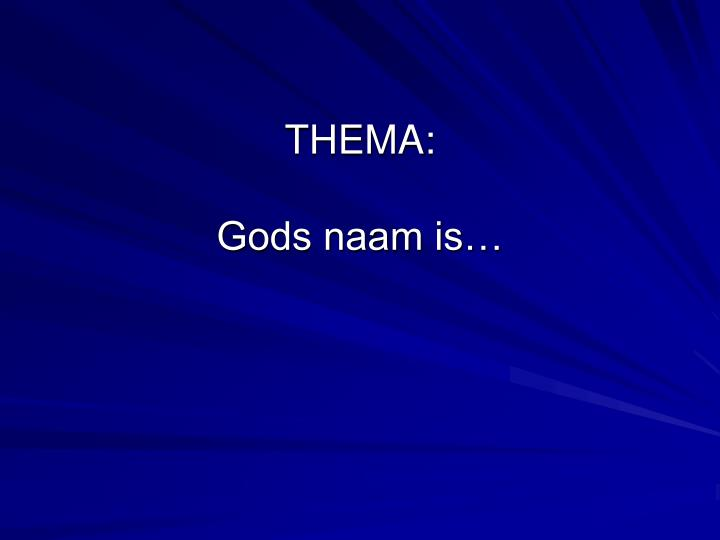 Thema gods naam is