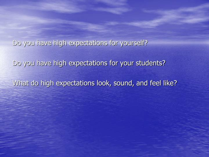 Do you have high expectations for yourself?