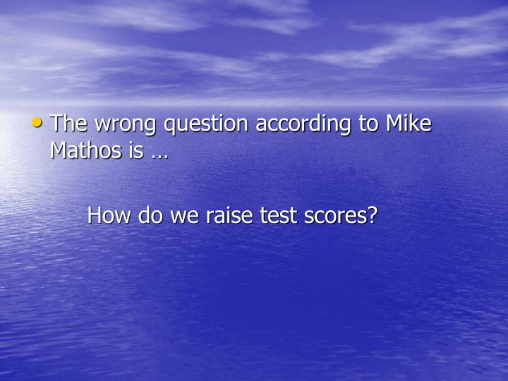 The wrong question according to Mike