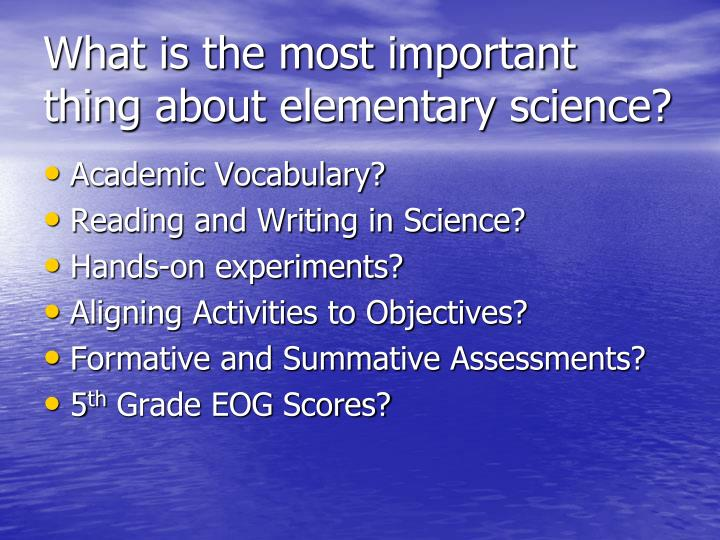 What is the most important thing about elementary science