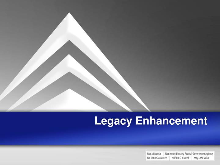 Legacy Enhancement