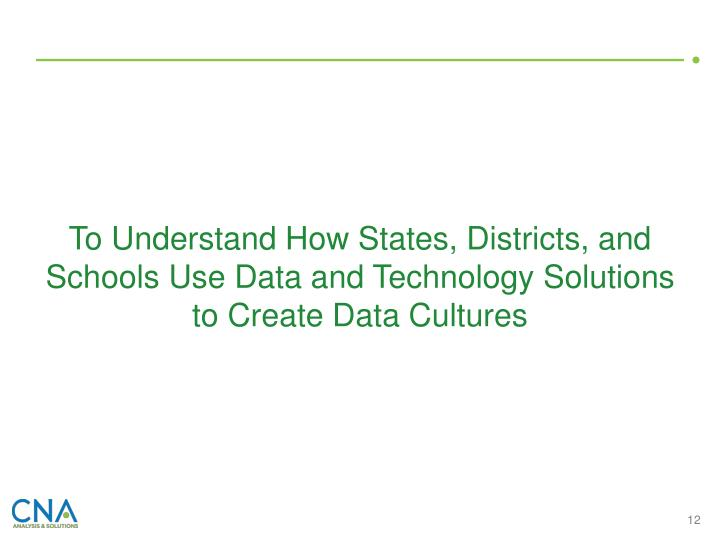 To Understand How States, Districts, and Schools Use Data and Technology Solutions to Create Data Cultures