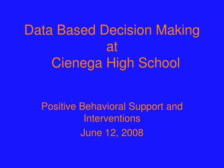 Data based decision making at cienega high school