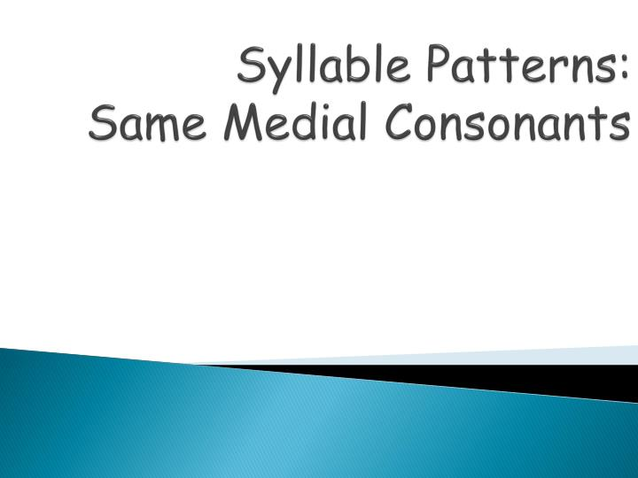 Syllable patterns same medial consonants
