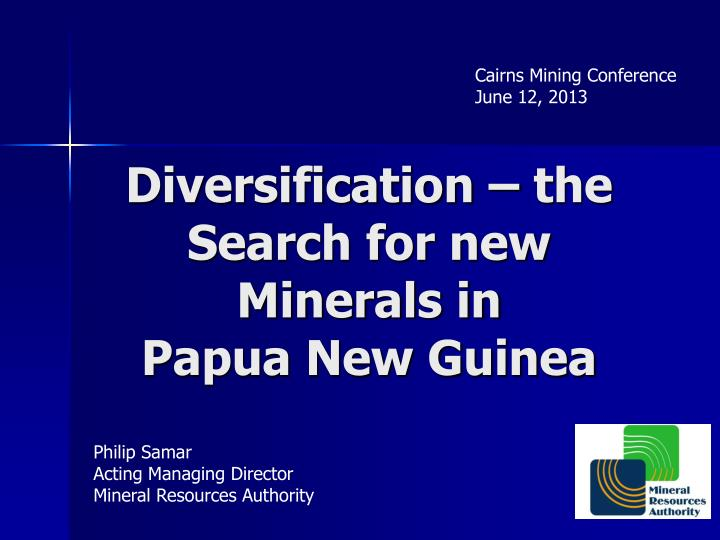 Diversification the search for new minerals in papua new guinea