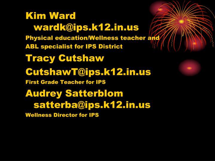 Kim Ward     wardk@ips.k12.in.us