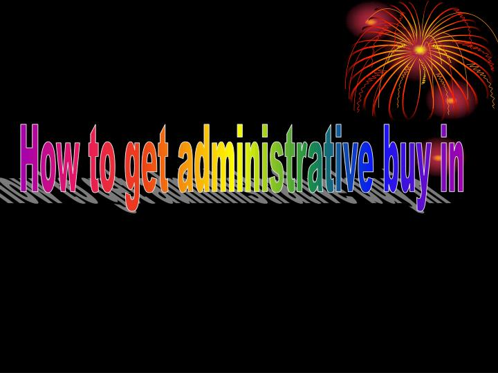 How to get administrative buy in
