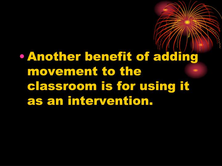 Another benefit of adding movement to the classroom is for using it as an intervention.