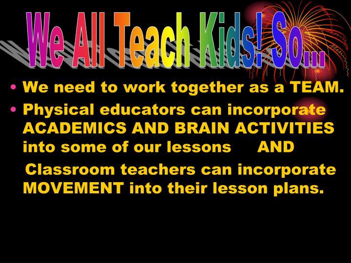 We All Teach Kids! So...