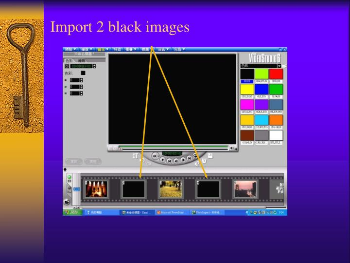 Import 2 black images