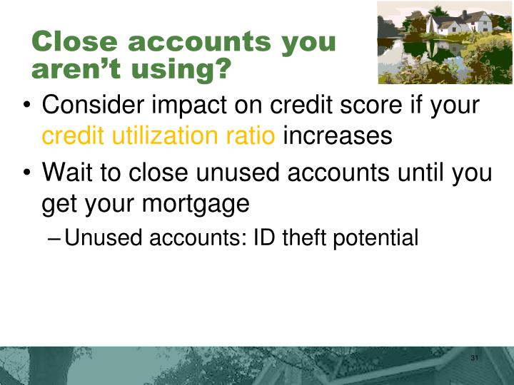 Close accounts you aren't using