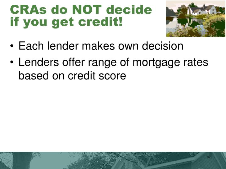 CRAs do NOT decide if you get credit!